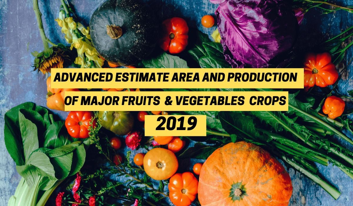 Advanced estimate area and production of major fruits and vegetable crops 2019