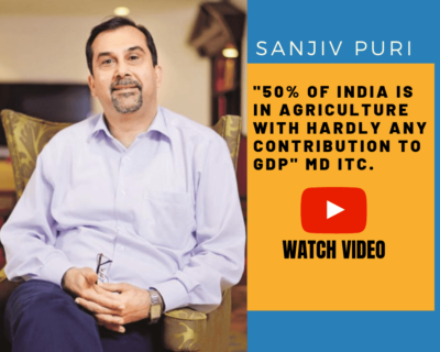 Sanjiv Puri, MD of ITC: 50% of India is in agriculture with hardly any contribution to GDP