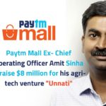"""Paytm Mall Ex-Chief Operating Officer Amit Sinha to raise $8 million for his agri-tech venture """"Unnati"""""""
