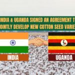 India And Uganda Signed An Agreement To Jointly Develop New Cotton Seed Variety