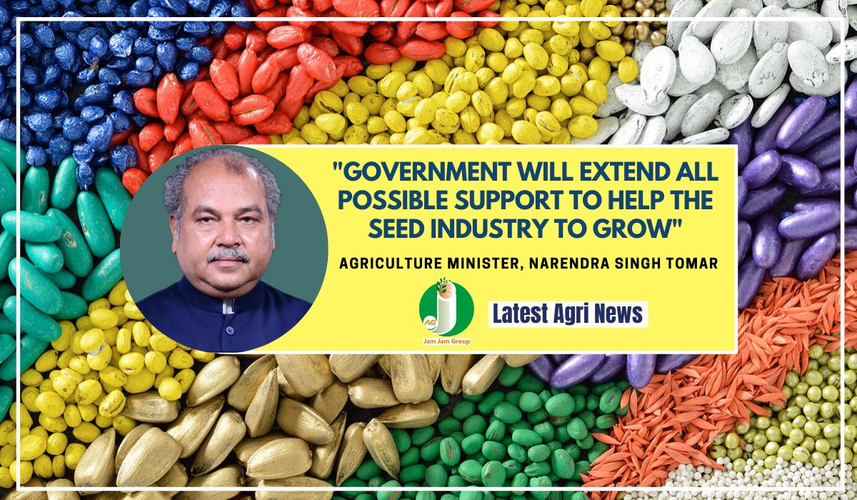 Government will extend all possible support to help the seed industry to grow
