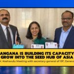 Telangana is building its capacity to grow into the 'Seed Hub of Asia'