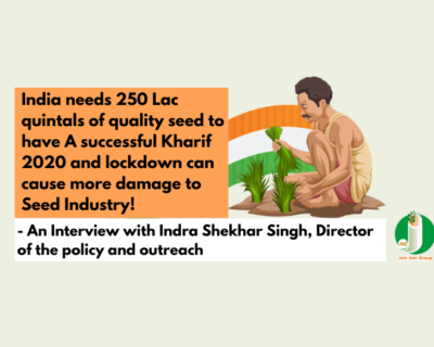India needs 250 Lac quintals of quality seed to have A successful Kharif 2020 and lockdown can cause more damage to Seed Industry – An Interview with Indra Shekhar Singh, Director of the policy and outreach