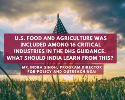 U.S. food and agriculture was included among 16 critical industries in the DHS guidance. What should India learn from this? – Mr. Indra Singh, Program Director for Policy and Outreach, NSAI.