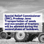 "Special Relief Commissioner (SRC), Pradeep Jena: ""Transportation of seeds and movement of tractors will be allowed during the second phase of lockdown."""