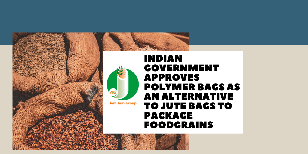 Indian Government approves polymer bags as an alternative to jute bags to package foodgrains